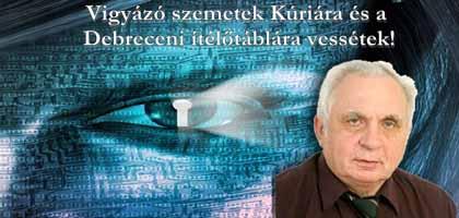 Vigyázó szemetek Kúriára és a Debreceni ítélőtáblára vessétek!