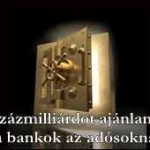 Százmilliárdot ajánlanak a bankok az adósoknak-Tanulj meg a sorok között olvasni!