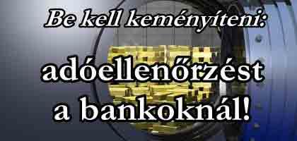Be kell keményíteni: adóellenőrzést a bankoknál!