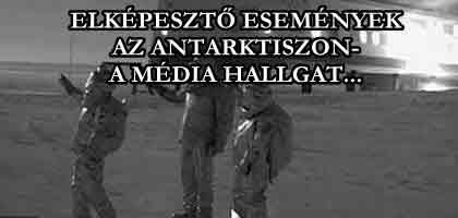 ELKÉPESZTŐ ESEMÉNYEK AZ ANTARKTISZON-A MÉDIA HALLGAT...