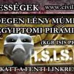 IDEGEN LÉNY MÚMIÁJA AZ EGYIPTOMI PIRAMISBAN (KGB ISIS PROJEKT)