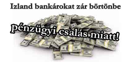 Izland bankárokat zár börtönbe pénzügyi csalás miatt