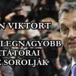ORBÁN VIKTORT A VILÁG LEGNAGYOBB DIKTÁTORAI KÖZÉS SOROLJÁK