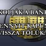 TITKOLJÁK A BANKOK, MENNYIT KAPUNK VISSZA TŐLÜK