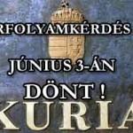 ÁRFOLYAMKÉRDÉS? KÚRIA - JÚNIUS 3-ÁN DÖNT!