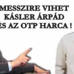 MESSZIRE VIHET KÁSLER ÁRPÁD ÉS AZ OTP HARCA
