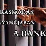 ÖNBÍRÁSKODÁS GYANÚJÁBAN A BANKOK!