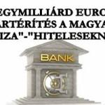 """EGYMILLIÁRD EURO KÁRTÉRÍTÉS A MAGYAR """"DEVIZA""""-""""HITELESEKNEK""""!"""