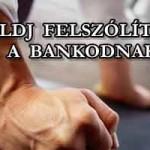 KÜLDJ FELSZÓLÍTÁST A BANKODNAK!