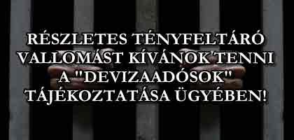 """RÉSZLETES TÉNYFELTÁRÓ VALLOMÁST KÍVÁNOK TENNI A """"DEVIZAADÓSOK"""" TÁJÉKOZTATÁSA ÜGYÉBEN!"""