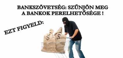 BANKSZÖVETSÉG: SZŰNJÖN MEG A BANKOK PERELHETŐSÉGE!