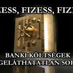 BANKI KÖLTSÉGEK VÉGELÁTHATATLAN SORA - FIZESS, FIZESS, FIZESS!
