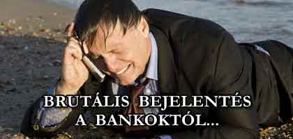 BRUTÁLIS BEJELENTÉS A BANKOKTÓL.