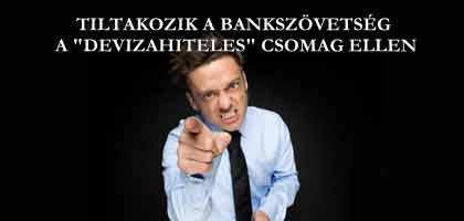 """TILTAKOZIK A BANKSZÖVETSÉG A """"DEVIZAHITELES"""" CSOMAG ELLEN."""
