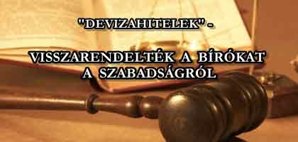 """""""DEVIZAHITELEK""""- VISSZARENDELTÉK A BÍRÓKAT A SZABADSÁGRÓL."""