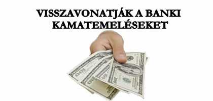 VISSZAVONATJÁK A BANKI KAMATEMELÉSEKET.