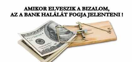 AMIKOR ELVESZIK A BIZALOM, AZ A BANK HALÁLÁT FOGJA JELENTENI!