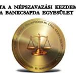 BENYÚJTOTTA A NÉPSZAVAZÁSI KEZDEMÉNYEZÉST A BANKCSAPDA EGYESÜLET.