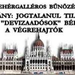 """KORMÁNY: JOGTALANUL TILTJÁK LE A """"DEVIZAADÓSOK"""" BÉRÉT A VÉGREHAJTÓK - FEHÉRGALLÉROS BŰNÖZÉS."""