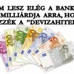 """NEM LESZ ELÉG A BANKOK 900 MILLIÁRDJA ARRA, HOGY RENDEZZÉK A """"DEVIZAHITELEKET"""""""