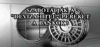 """SZABOTÁLJÁK A """"DEVIZAHITEL""""-PEREKET A BANKOK?"""