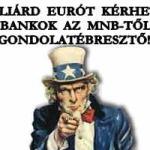 8 MILLIÁRD EURÓT KÉRHETNEK A BANKOK AZ MNB-TŐL + GONDOLATÉBRESZTŐ!