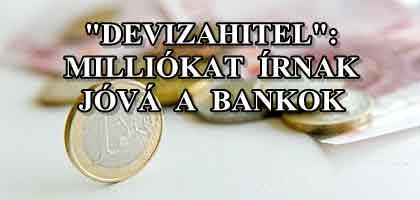 DEVIZAHITEL: MILLIÓKAT ÍRNAK JÓVÁ A BANKOK!