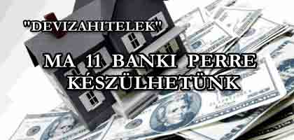 """""""DEVIZAHITELEK"""" MA 11 BANKI PERRE KÉSZÜLHETÜNK."""