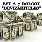 """EZT A 7 DOLGOT KEVÉS """"DEVIZAHITELES"""" TUDJA"""