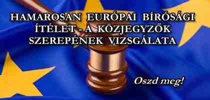 HAMAROSAN EURÓPAI BÍRÓSÁGI ÍTÉLET-A KÖZJEGYZŐK SZEREPÉNEK VIZSGÁLATA!