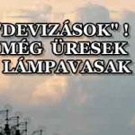"""""""DEVIZÁSOK""""! MÉG ÜRESEK A LÁMPAVASAK!"""
