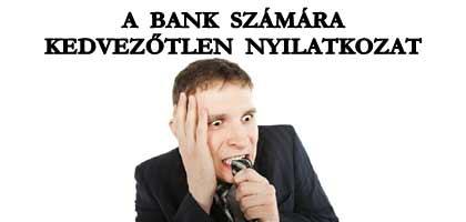 A BANK SZÁMÁRA KEDVEZŐTLEN NYILATKOZAT.