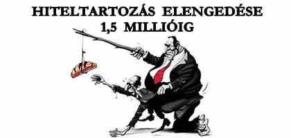 HITELTARTOZÁS ELENGEDÉSE 1,5 MILLIÓIG - EZ SEM NÁLUNK TÖRTÉNT!