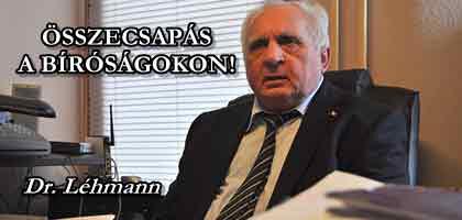 """Dr. Léhmann György - A BANKOK ÉS A PARLAMENTI """"ELIT"""" KÖZÖS KÁRTYAVÁRA ÖSSZEDŐL - Összecsapás a bíróságokon."""