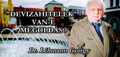 """""""DEVIZAHITELEK"""" - VAN-E MEGOLDÁS? DR. LÉHMANN GYÖRGY."""