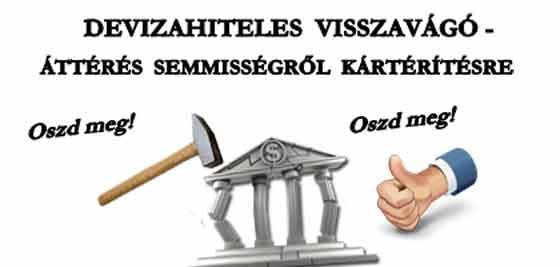 OSZD MEG! DEVIZAHITELES VISSZAVÁGÓ - ÁTTÉRÉS SEMMISSÉGRŐL KÁRTÉRÍTÉSRE.