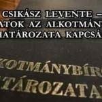 CSIKÁSZ LEVENTE – GONDOLATOK AZ ALKOTMÁNYBÍRÓSÁG HATÁROZATA KAPCSÁN