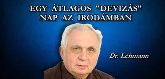 """DR.LÉHMANN - EGY ÁTLAGOS """"DEVIZÁS"""" NAP AZ IRODÁMBAN."""