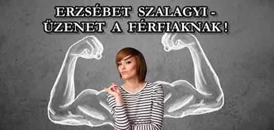 ERZSÉBET SZALAGYI - ÜZENET A FÉRFIAKNAK!