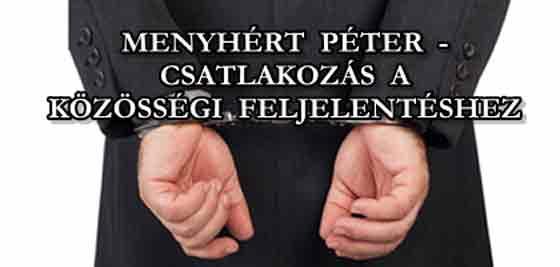 MENYHÉRT PÉTER - CSATLAKOZÁS A KÖZÖSSÉGI FELJELENTÉSHEZ.