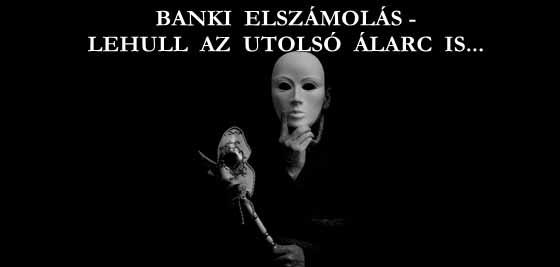 BANKI ELSZÁMOLÁS - LEHULL AZ UTOLSÓ ÁLARC IS.