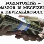 FORINTOSÍTÁS – HÁROMSZOR IS MEGFIZETI EZT A DEVIZAKÁROSULT – HA ELFOGADJA