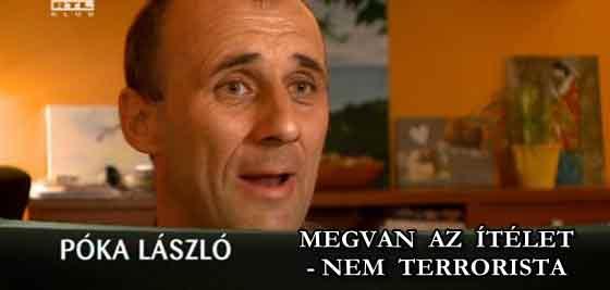 MEGVAN AZ ÍTÉLET - PÓKA LÁSZLÓ NEM TERRORISTA!