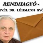 SEMMISSÉG – RENDHAGYÓ – NYÍLT LEVÉL DR. LÉHMANN GYÖRGYNEK