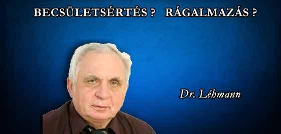 DR. LÉHMANN GYÖRGY - BECSÜLETSÉRTÉS? RÁGALMAZÁS?