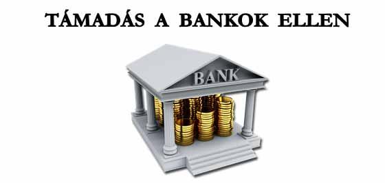 TÁMADÁS A BANKOK ELLEN.