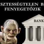 A TISZTESSÉGTELEN BANK FENYEGETŐZIK