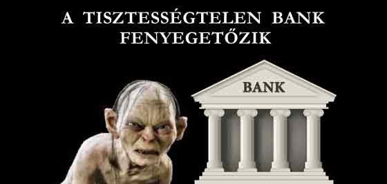 A TISZTESSÉGTELEN BANK FENYEGETŐZIK.
