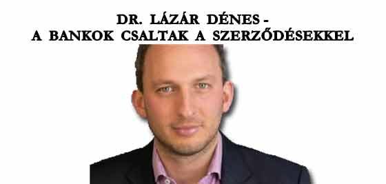 DR. LÁZÁR DÉNES - A BANKOK CSALTAK A SZERZŐDÉSEKKEL.