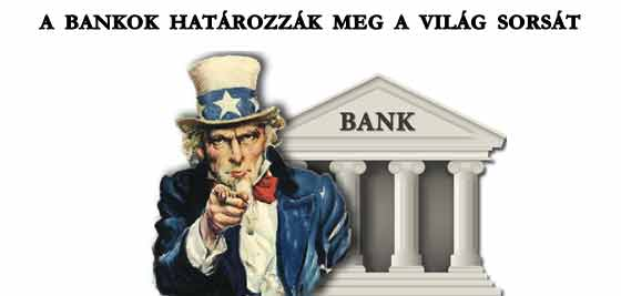 A BANKOK HATÁROZZÁK MEG A VILÁG SORSÁT.